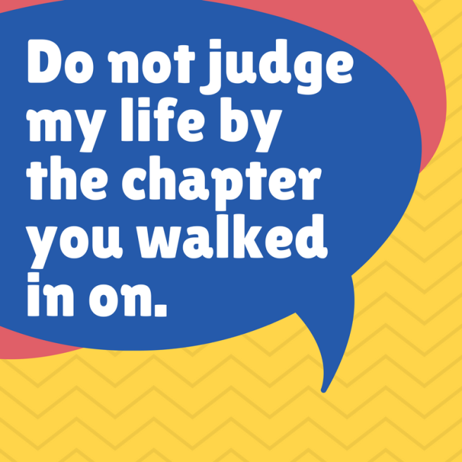 Do not judge my life by the chapter you walked in on. (2)